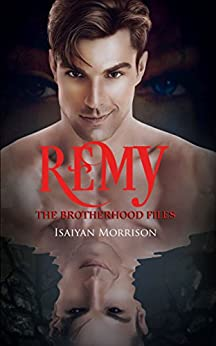 Remy: The Brotherhood Files by [Morrison, Isaiyan]