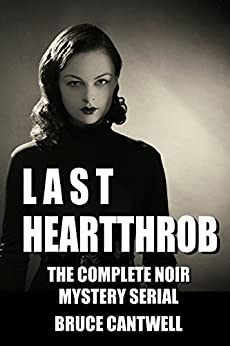 Last Heartthrob: The Complete Noir Mystery Serial (Walter Forbes Private Investigator - Information Security Specialist Book 1) by [Cantwell, Bruce]