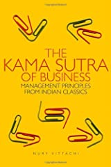 The Kama Sutra of Business: Management Principles from Indian Classics by Nury Vittachi (2007-04-13) Paperback