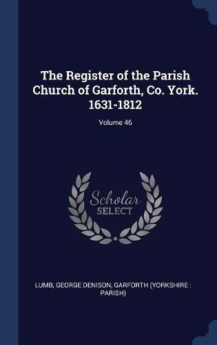 The Register of the Parish Church of Garforth, Co. York. 1631-1812; Volume 46 pdf