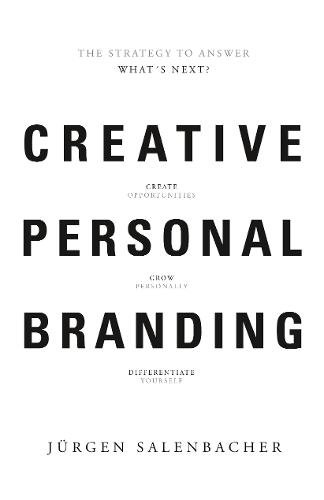 Creative Personal Branding: The Strategy to Answer: What?s Next