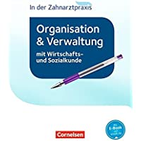 Zahnmedizinische Fachangestellte - Organisation und Verwaltung in der Zahnarztpraxis (mit Wirtschafts- und Sozialkunde) - Neubearbeitung 2016: Schülerbuch
