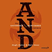 AND: The Gathered and Scattered Church | Hugh Halter, Matt Smay