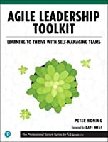 Agile Leadership Toolkit: Learning to Thrive with Self-Managing Teams Front Cover