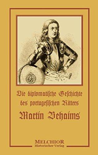 Die diplomatische Geschichte des portugesischen Ritters Martin Behaims