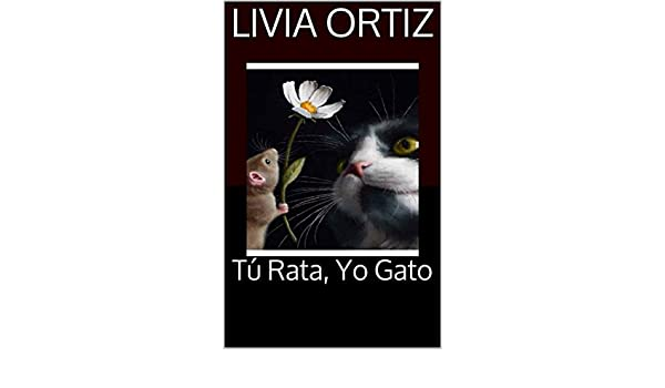 Amazon.com: Tú Rata, Yo Gato (Spanish Edition) eBook: Livia Ortiz ...