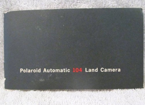 36 PAGE OWNERS MANUAL FOR THE 1966 POLAROID AUTOMATIC 104 LAND CAMERA