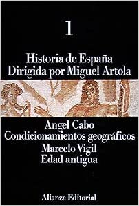 Historia de España: 1. Condicionamientos geográficos. Edad Antigua: Amazon.es: Cabo, Ángel, Arce Martínez, Jesús Javier: Libros