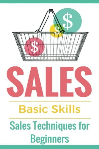 Sales: Sales 101 - Sales Techniques for Beginners - Sales 101 - How to sell anything - Sales Training - Selling (Sales Books - Sales tips - Selling ... offline - Selling door-to-door) (Volume 1) - Sales Tips