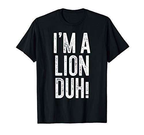 I'm A Lion Duh! T-Shirt Costume Gift -