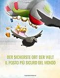 Der sicherste Ort der Welt/Il posto più sicuro del mondo: Deutsch-Italienisch: Mehrsprachiges Bilderbuch. Zweisprachiges Bilderbuch zum Vorlesen für Kinder ab 3-6 Jahren (multilingual/bilingual)
