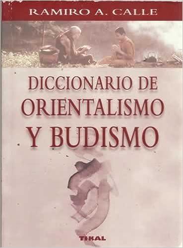 Diccionario de orientalismo o budismo: RAMIRO CALLE ...