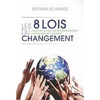 Les 8 lois du changement : Devenez acteur de la transformation individuelle et mondiale