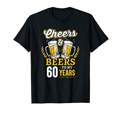 Cheers And Beers To My 60 Years T-Shirt 60th Birthday -