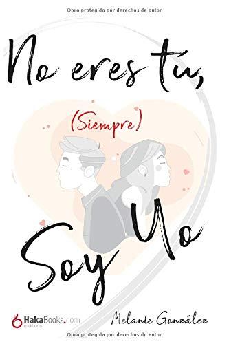 No eres tú, (siempre) soy yo por Melanie González