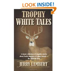 Trophy White Tales: A classic collection of campfire stories about North America's #1 game animal - The Whitetail Deer