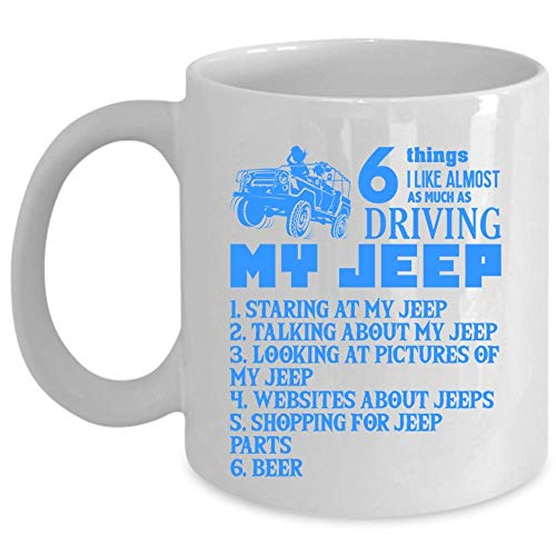 Much Coffee 6 Cup - Funny Coffee Mug, 6 Things I Like Almost As Much As Driving My Jeep Cup (Coffee Mug - White)