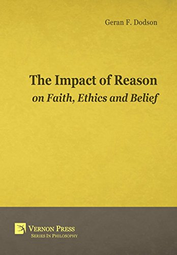 The Impact Of Reason On Faith, Ethics And Belief (Vernon Series in Philosophy)
