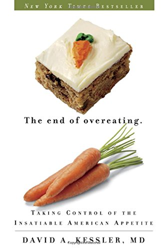 The End of Overeating: Taking Control of the Insatiable American Appetite [David A. Kessler] (Tapa Blanda)