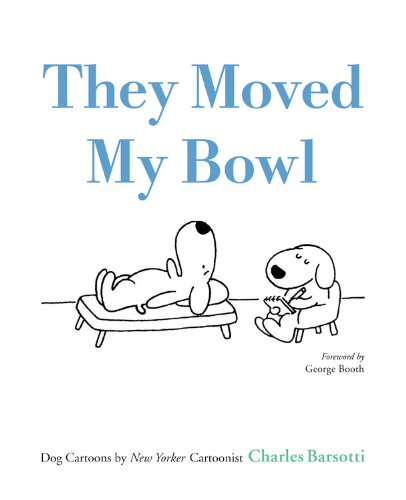 They Moved My Bowl: Dog Cartoons by New Yorker Cartoonist Charles Barsotti pdf