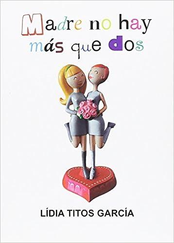 MADRE NO HAY MÁS QUE DOS: LÍDIA TITOS GARCÍA: 9788416491629: Amazon.com: Books