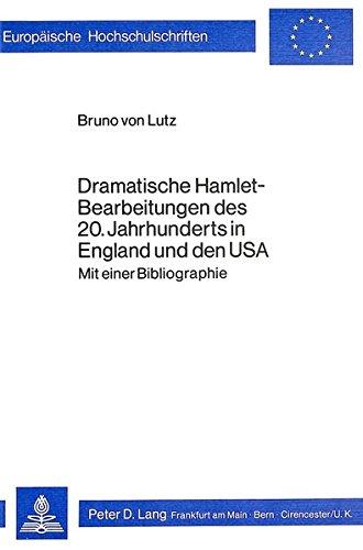 Dramatische Hamlet-Bearbeitungen des 20. Jahrhunderts in England und den USA: Mit einer Bibliographie (Europäische Hochschulschriften / European ... Universitaires Européennes) (German Edition)