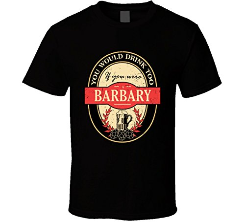 You Would Drink Too If You are a Barbary Beer Drinker Worn Look Name T Shirt M Black