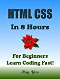 HTML CSS JavaScript: In 8 Hours, For Beginners, Learn Coding Fast! Html CSS Programming Language Crash Course, Web Design Quick Start Script Tutorial Book in Easy Steps! An Ultimate Beginner s Guide!