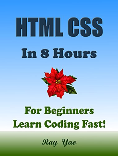 HTML CSS JavaScript Programming Language. In 8 Hours, For Beginners, Learn Coding Fast! Html CSS Crash Course, A Web Design QuickStart eBook, Tutorial Book in Easy Steps! An Ultimate Beginner's Guide (Web Design With Html Css Javascript And Jquery)