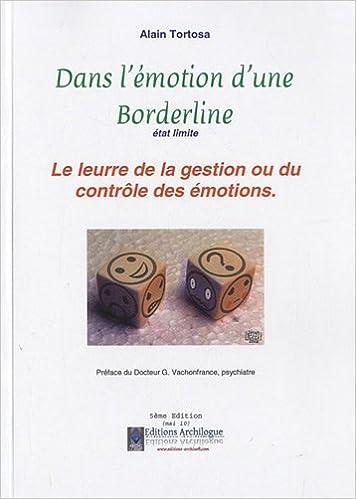 Lire un Dans l'émotion d'une borderline, état limite, le leurre de la gestion ou du contrôle des émotions pdf ebook