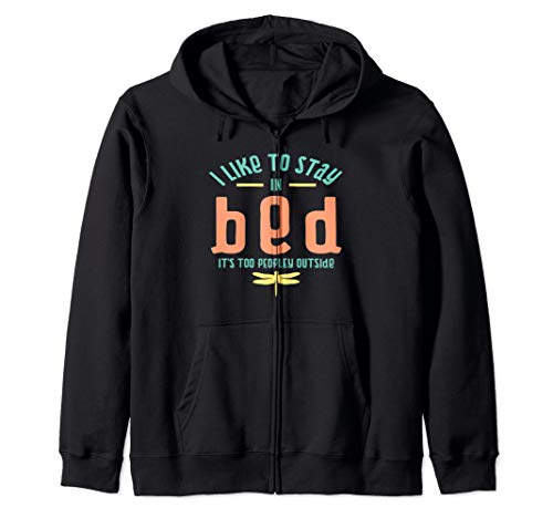 - I Like To Stay In Bed Its Peopley Outside Dragonfly Tshirt Zip Hoodie