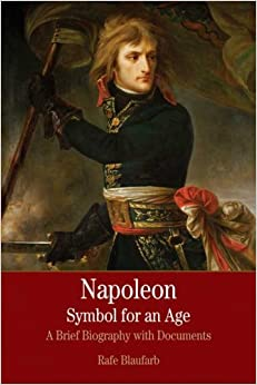 Napoleon: A Symbol for an Age: A Brief History with Documents (The Bedford Series in Istory and Culture)