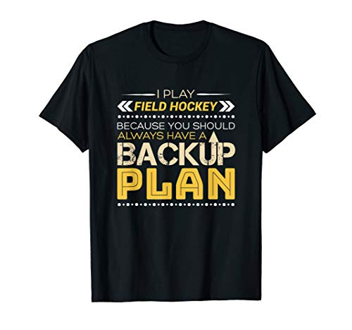 Funny Cool field hockey always have Backup Plan T-Shirt