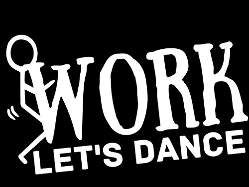 Dance On Stage Stars Costumes (Screw Work Let's Dance Vinyl Decal Sticker|Cars Trucks Vans Walls Laptops|WHITE|5.5)