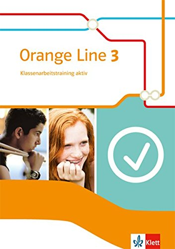Orange Line 3. Klassenarbeitstraining aktiv (Orange Line. Ausgabe ab 2014)