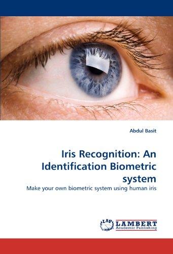 Iris Recognition: An Identification Biometric system: Make your own biometric system using human iris