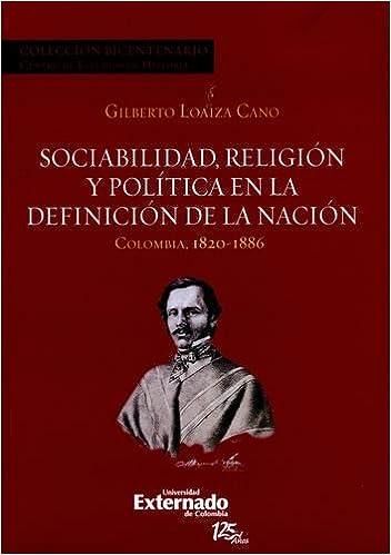 Sociabilidad, religion y politica en la definicion de la nacion. Colombia 1820-1886: Gilberto LOAIZA CANO: 9789587106732: Amazon.com: Books