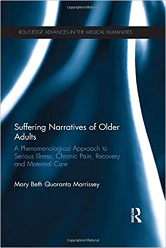 Book Suffering Narratives of Older Adults: A Phenomenological Approach to Serious Illness, Chronic Pain, Recovery and Maternal Care (Routledge Advances in the Medical Humanities)