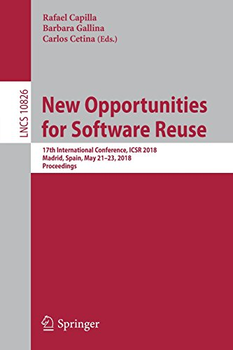 New Opportunities for Software Reuse: 17th International Conference, ICSR 2018, Madrid, Spain, May 21-23, 2018, Proceedings (Lecture Notes in Computer Science)