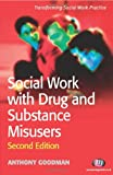 Social Work with Drug and Substance Misusers, Goodman, Anthony, 184445262X