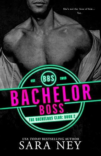 Bachelor Boss (The Bachelors Club Book 2) by [Ney, Sara]