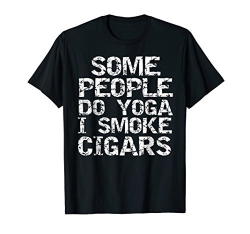 Some People Do Yoga I Smoke Cigars Shirt Father's Day Gift (Black Connecticut Cigars)