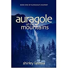 [ Auragole of the Mountains (Book One) (Auragole's Journey #1) ] By Latessa, Shirley ( Author ) [ 2004 ) [ Paperback ]