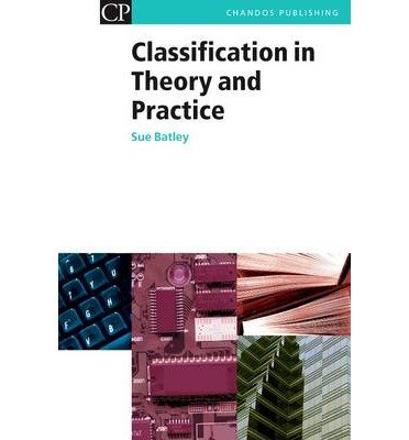 [(Classification in Theory and Practice: Sorting Out Your Library)] [Author: Susan Batley] published on (February, 2005)