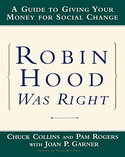 Robin Hood Was Right: A Guide to Giving Your Money for Social Change (Norton ()