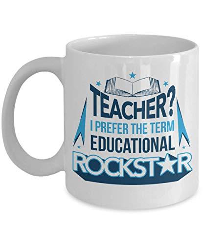 Teacher? I Prefer The Term Educational Rockstar Coffee & Tea Gift Mug, Pen Cup, Office Supplies, School Desk Organizer, Fun Classroom Stuff, Décor, Cool Things & Novelty Items For Teachers (11oz)