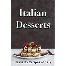 Italian Desserts: Heavenly Recipes of Italy