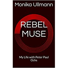 REBEL MUSE: My Life with Peter Paul Ochs