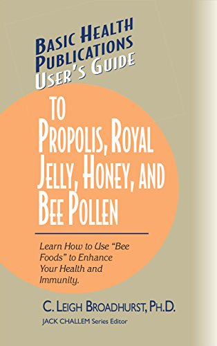 User's Guide to Propolis, Royal Jelly, Honey,