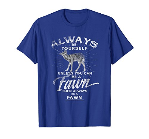 Always Be Yourself Be A Fawn T-Shirt Whitetail Roe Deers]()
